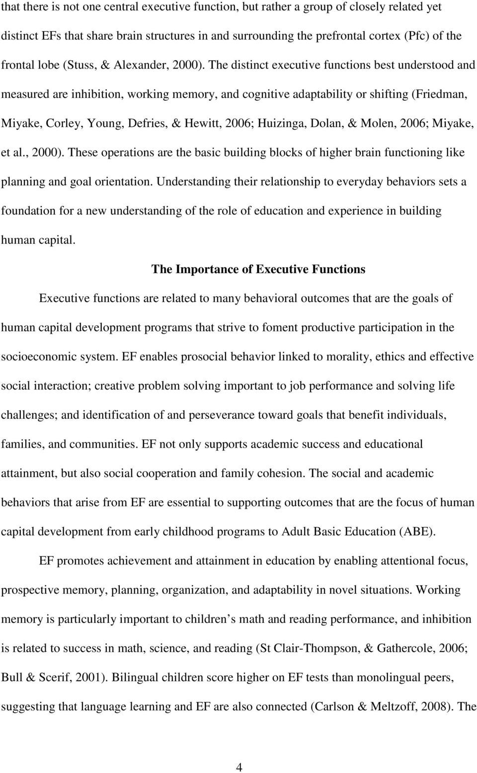 The distinct executive functions best understood and measured are inhibition, working memory, and cognitive adaptability or shifting (Friedman, Miyake, Corley, Young, Defries, & Hewitt, 2006;