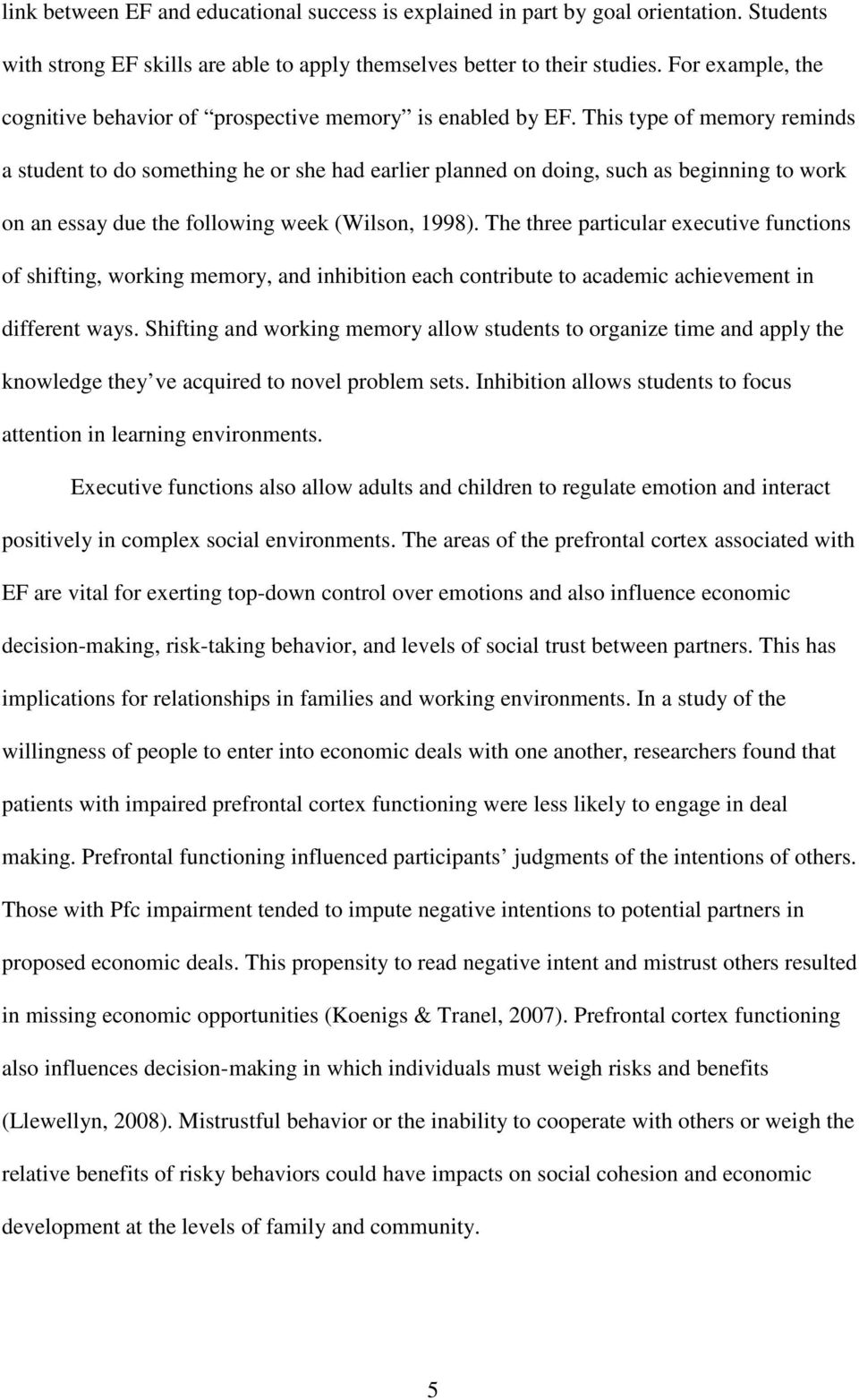 This type of memory reminds a student to do something he or she had earlier planned on doing, such as beginning to work on an essay due the following week (Wilson, 1998).