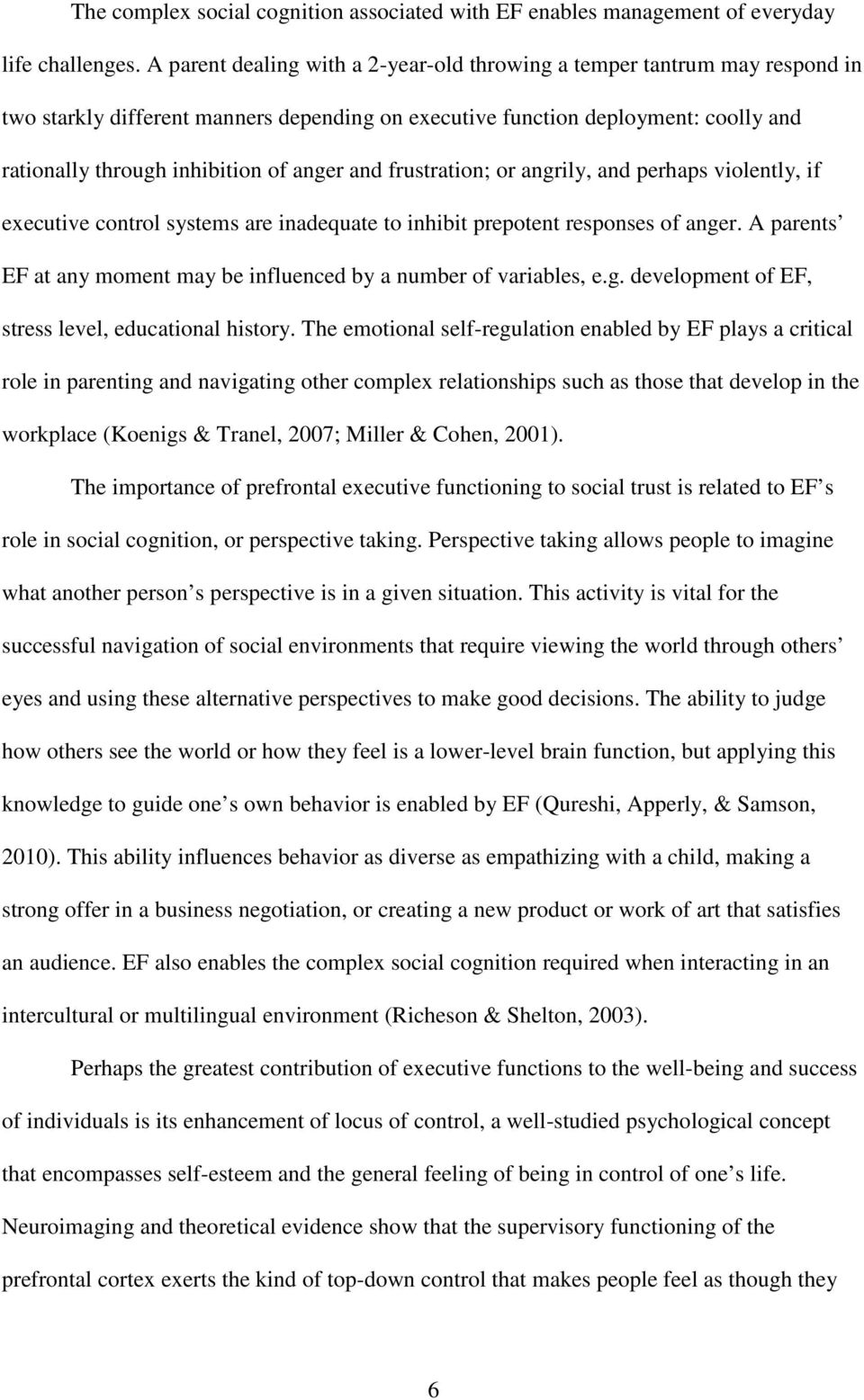 and frustration; or angrily, and perhaps violently, if executive control systems are inadequate to inhibit prepotent responses of anger.