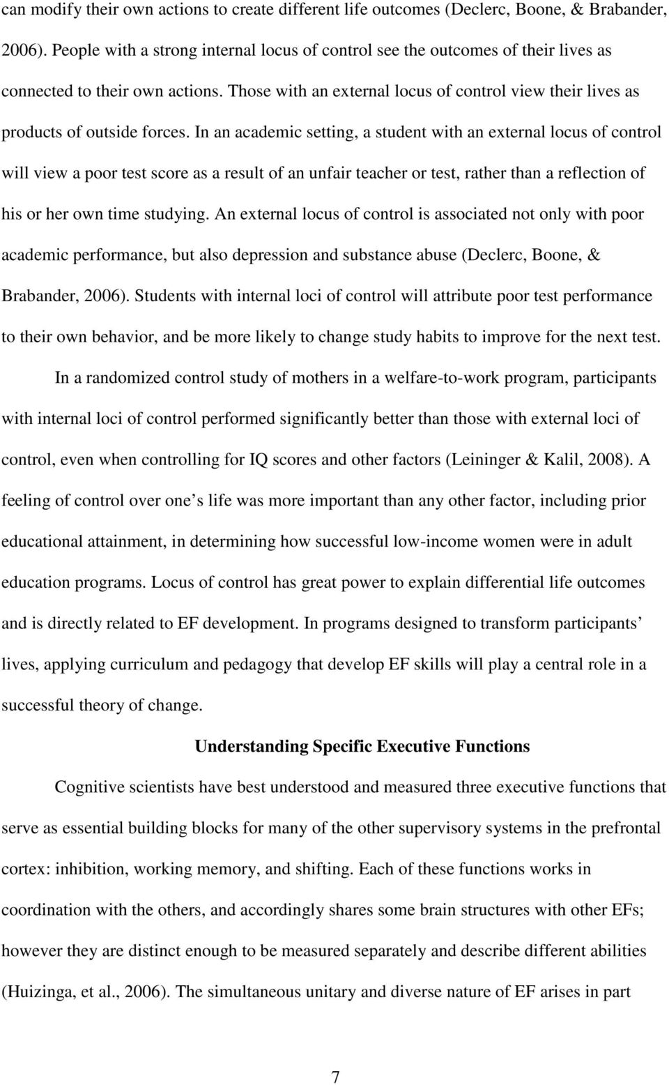 Those with an external locus of control view their lives as products of outside forces.