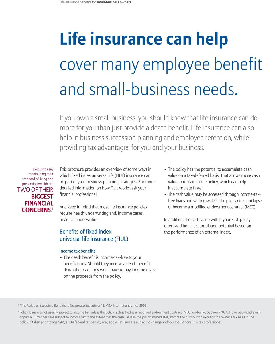 Life insurance can also help in business succession planning and employee retention, while providing tax advantages for you and your business.