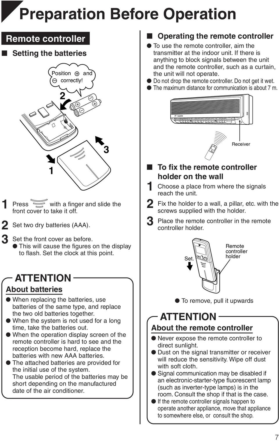 If there is anything to block signals between the unit and the remote controller, such as a curtain, the unit will not operate. Do not drop the remote controller. Do not get it wet.