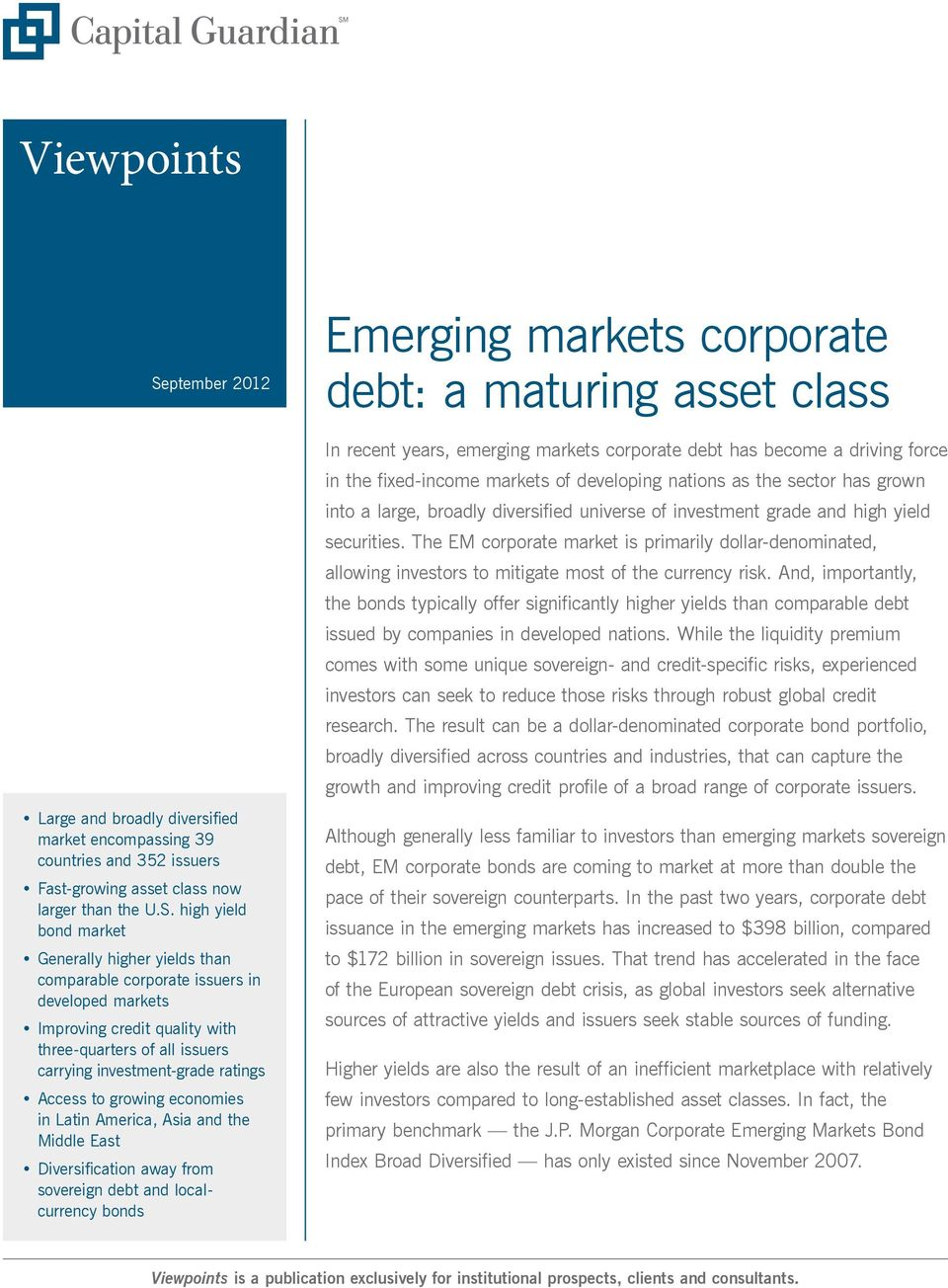 high yield bond market Generally higher yields than comparable corporate issuers in developed markets Improving credit quality with three-quarters of all issuers carrying investment-grade ratings