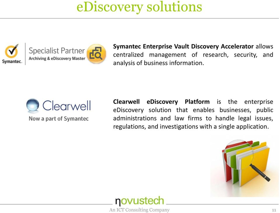Clearwell ediscovery Platform is the enterprise ediscovery solution that enables businesses, public