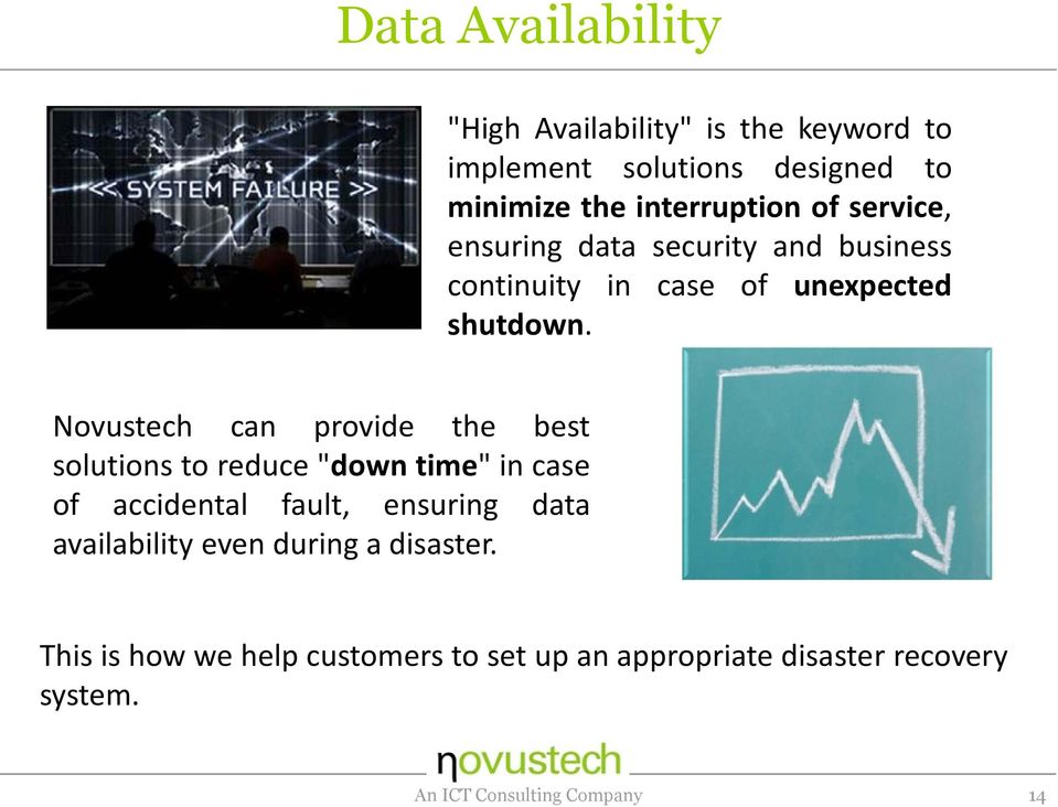 "Novustech can provide the best solutions to reduce ""down time"" in case of accidental fault, ensuring data"
