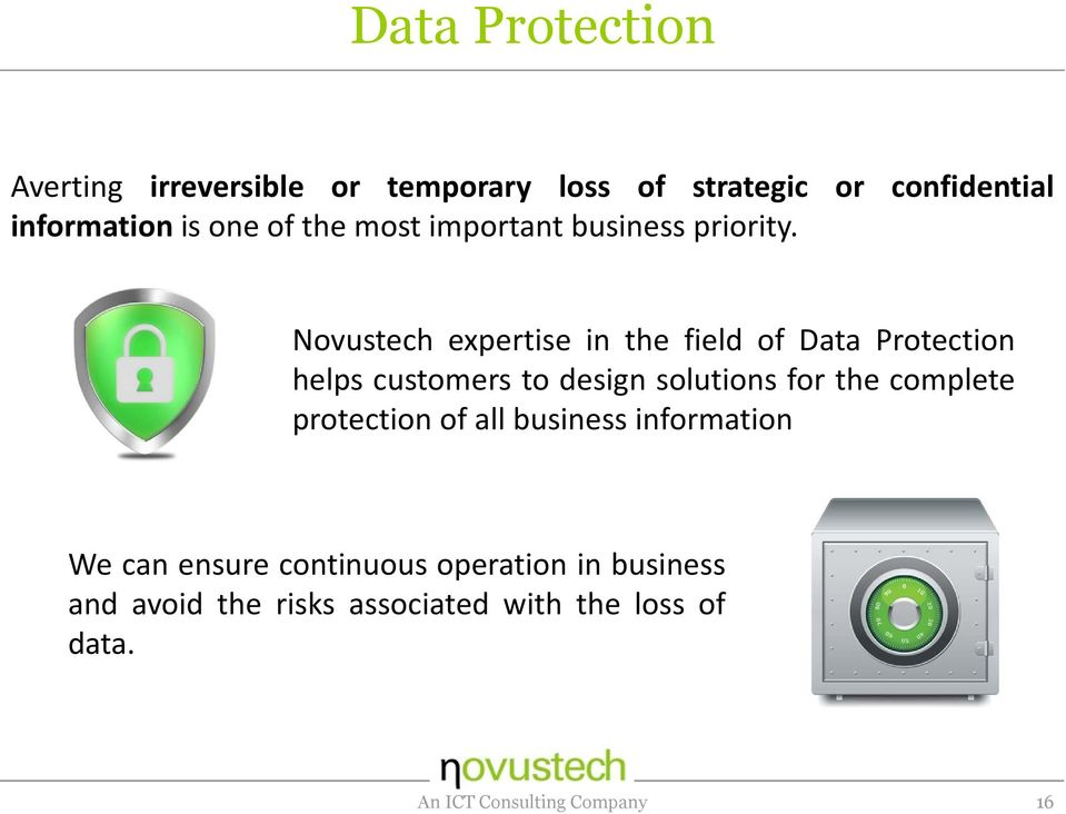 Novustech expertise in the field of Data Protection helps customers to design solutions for the complete
