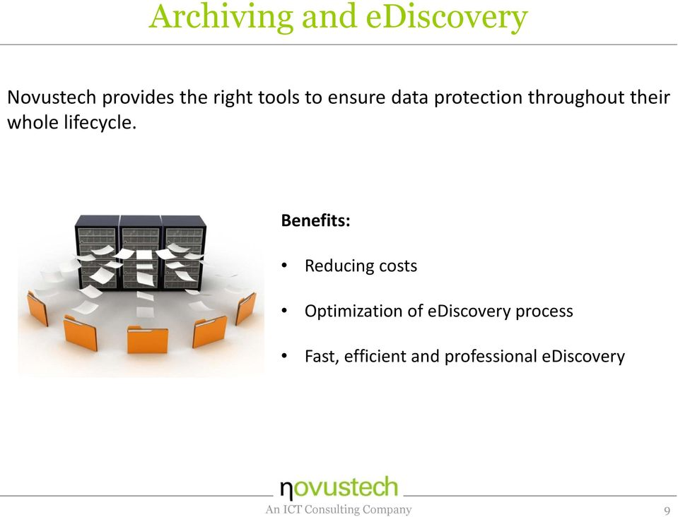Benefits: Reducing costs Optimization of ediscovery process