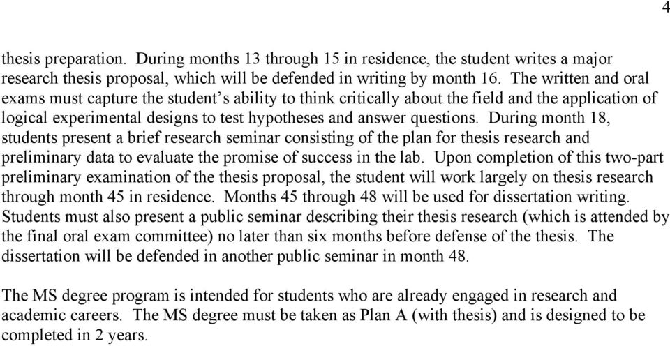 During month 18, students present a brief research seminar consisting of the plan for thesis research and preliminary data to evaluate the promise of success in the lab.