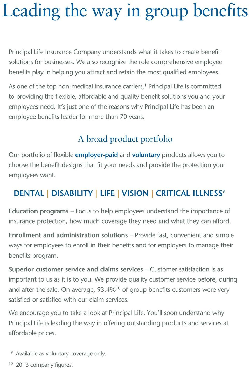 As one of the top non-medical insurance carriers, 1 Principal Life is committed to providing the flexible, affordable and quality benefit solutions you and your employees need.