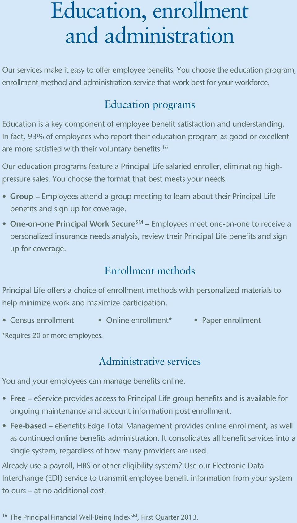 Education programs Education is a key component of employee benefit satisfaction and understanding.
