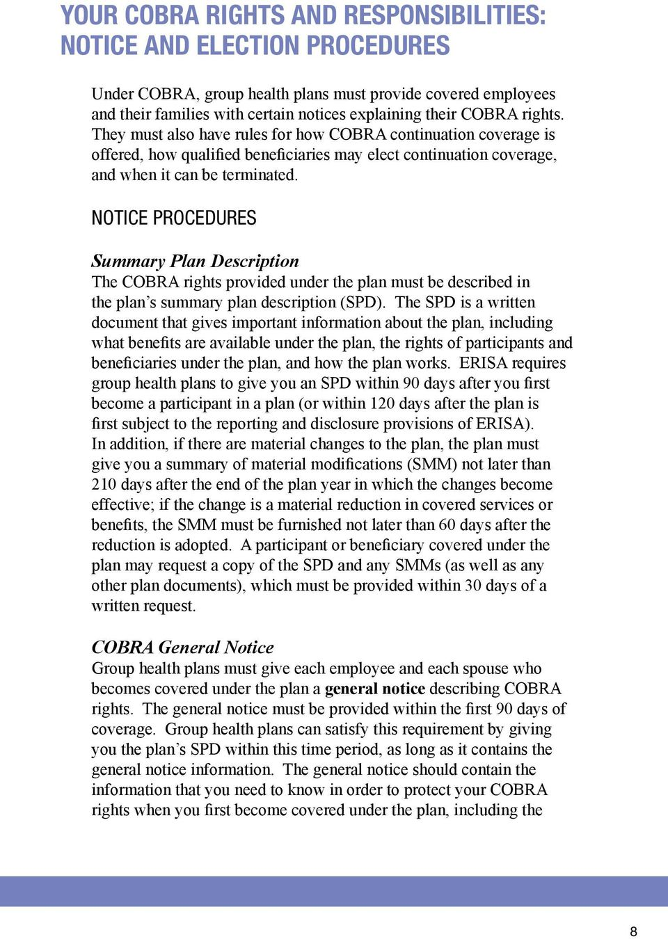 notice ProCedures Summary Plan Description The COBRA rights provided under the plan must be described in the plan s summary plan description (SPD).