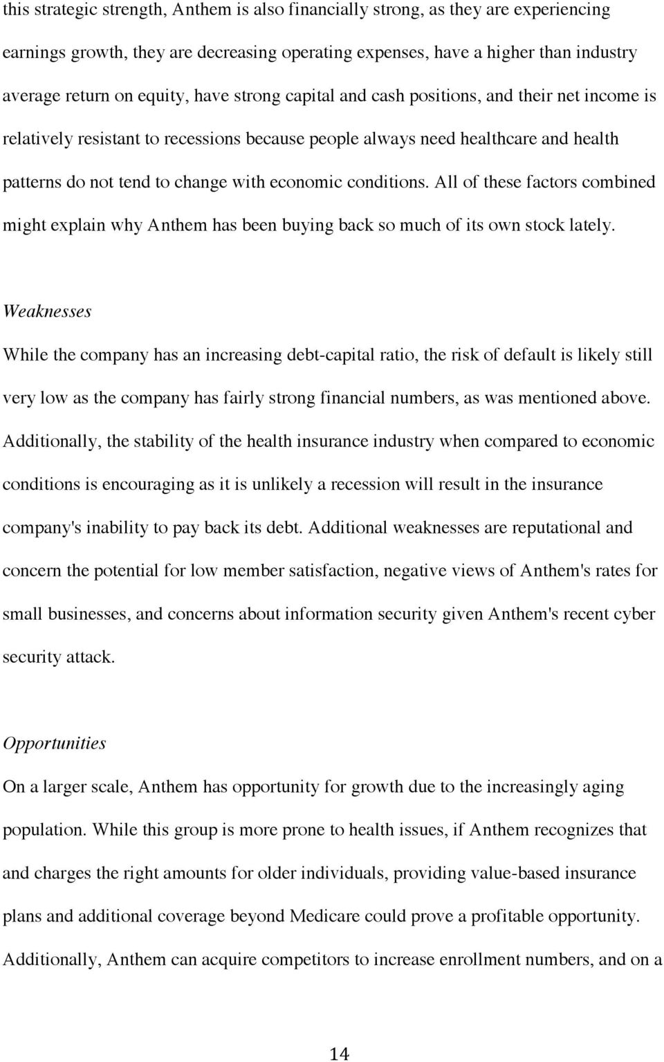 conditions. All of these factors combined might explain why Anthem has been buying back so much of its own stock lately.