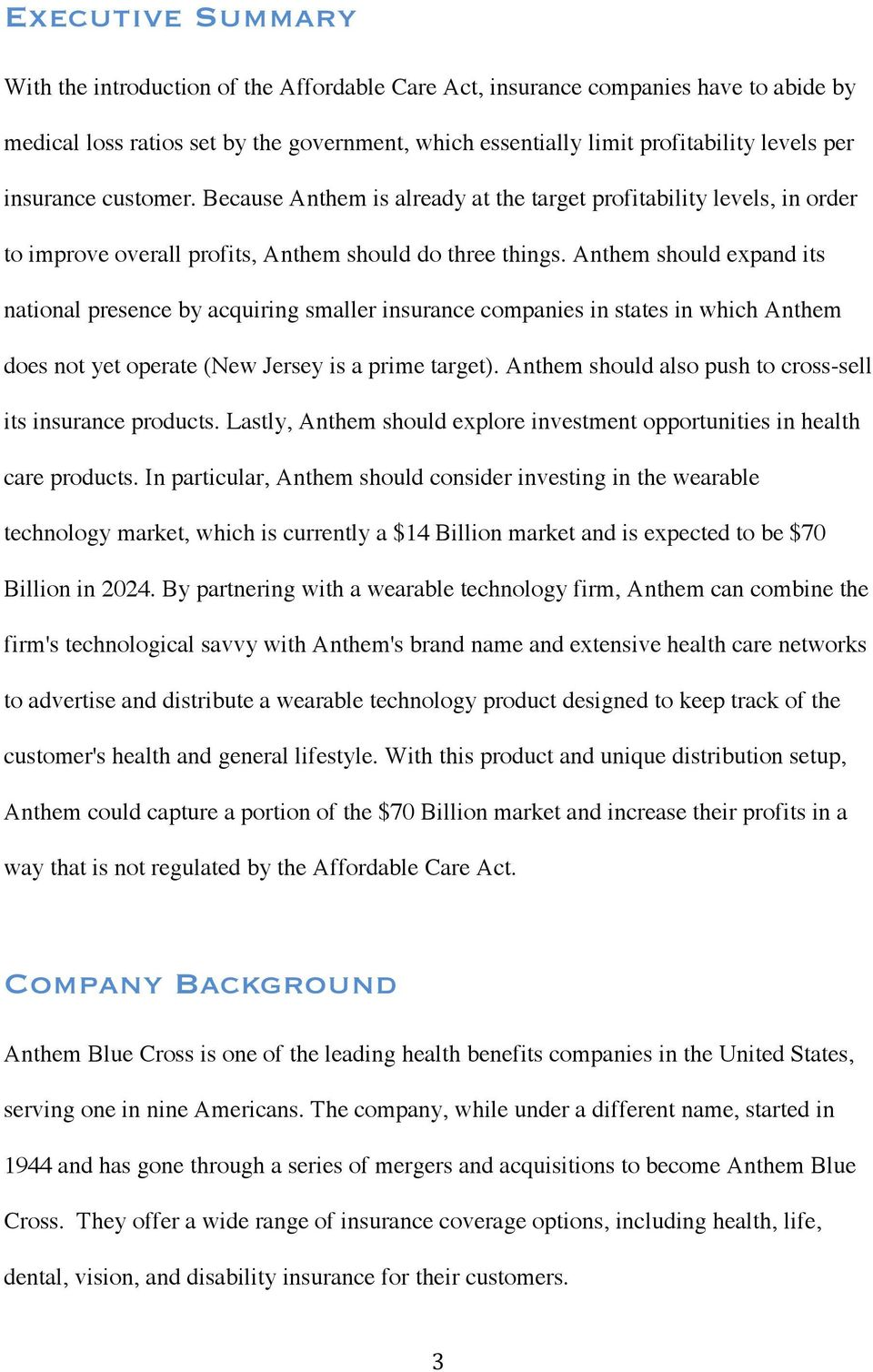 Anthem should expand its national presence by acquiring smaller insurance companies in states in which Anthem does not yet operate (New Jersey is a prime target).