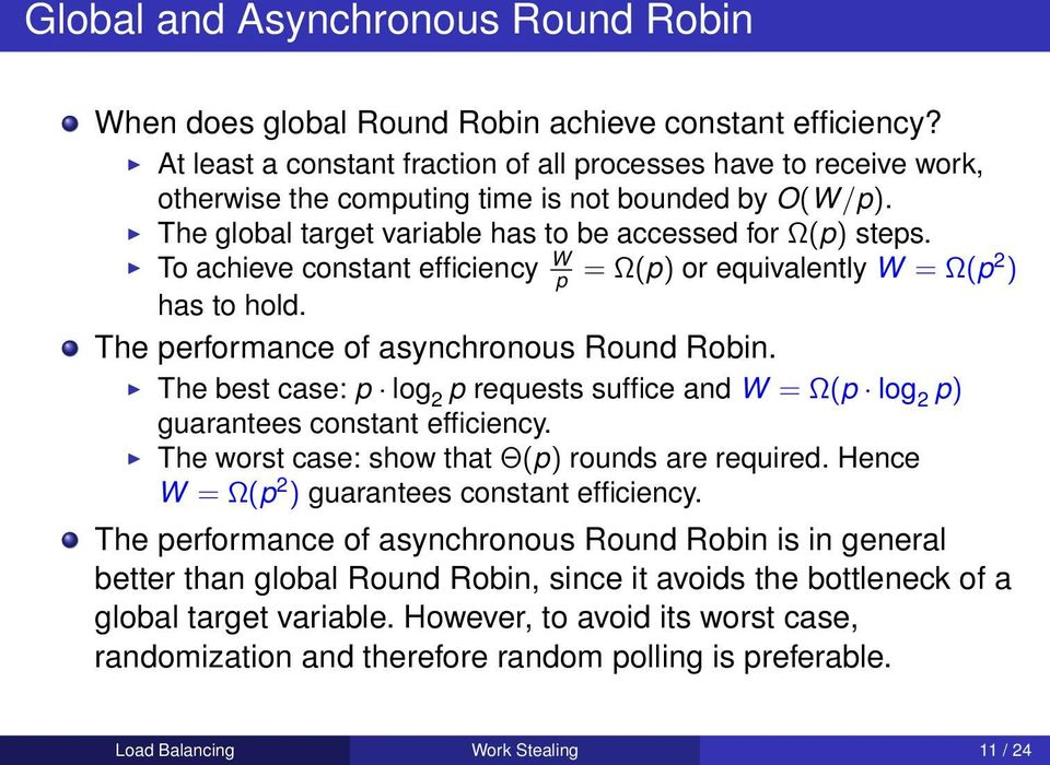 To achieve constant efficiency W p = Ω(p) or equivalently W = Ω(p2 ) has to hold. The performance of asynchronous Round Robin.