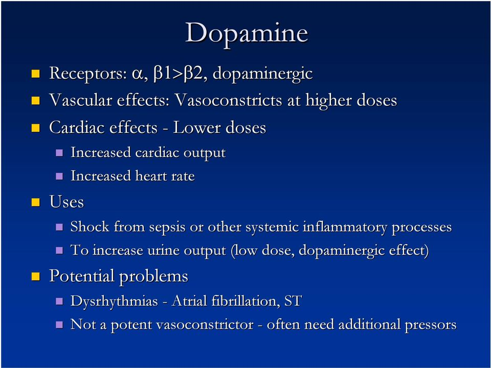 systemic inflammatory processes To increase urine output (low dose, dopaminergic effect) Potential