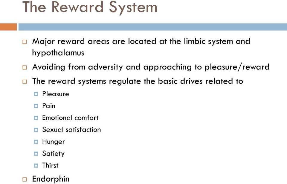 pleasure/reward The reward systems regulate the basic drives related to