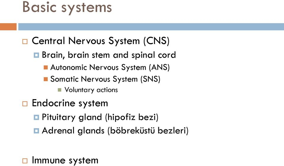 System (SNS) Voluntary actions Endocrine system Pituitary