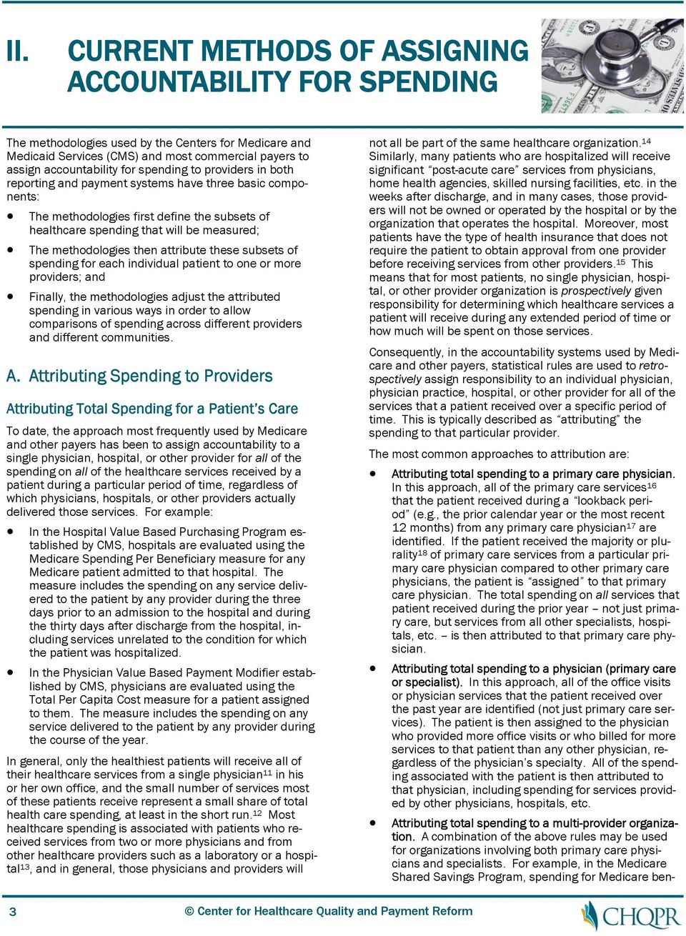 then attribute these subsets of spending for each individual patient to one or more providers; and Finally, the methodologies adjust the attributed spending in various ways in order to allow