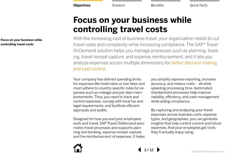 The SAP Travel OnDemand solution helps you manage processes such as planning, booking, travel receipt capture, and expense, and it lets you analyze expenses across multiple dimensions for better