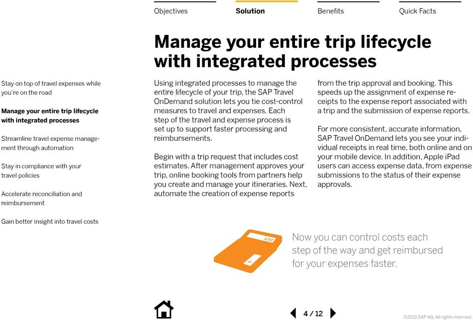 After management approves your trip, online booking tools from partners help you create and manage your itineraries. Next, automate the creation of expense reports from the trip approval and booking.