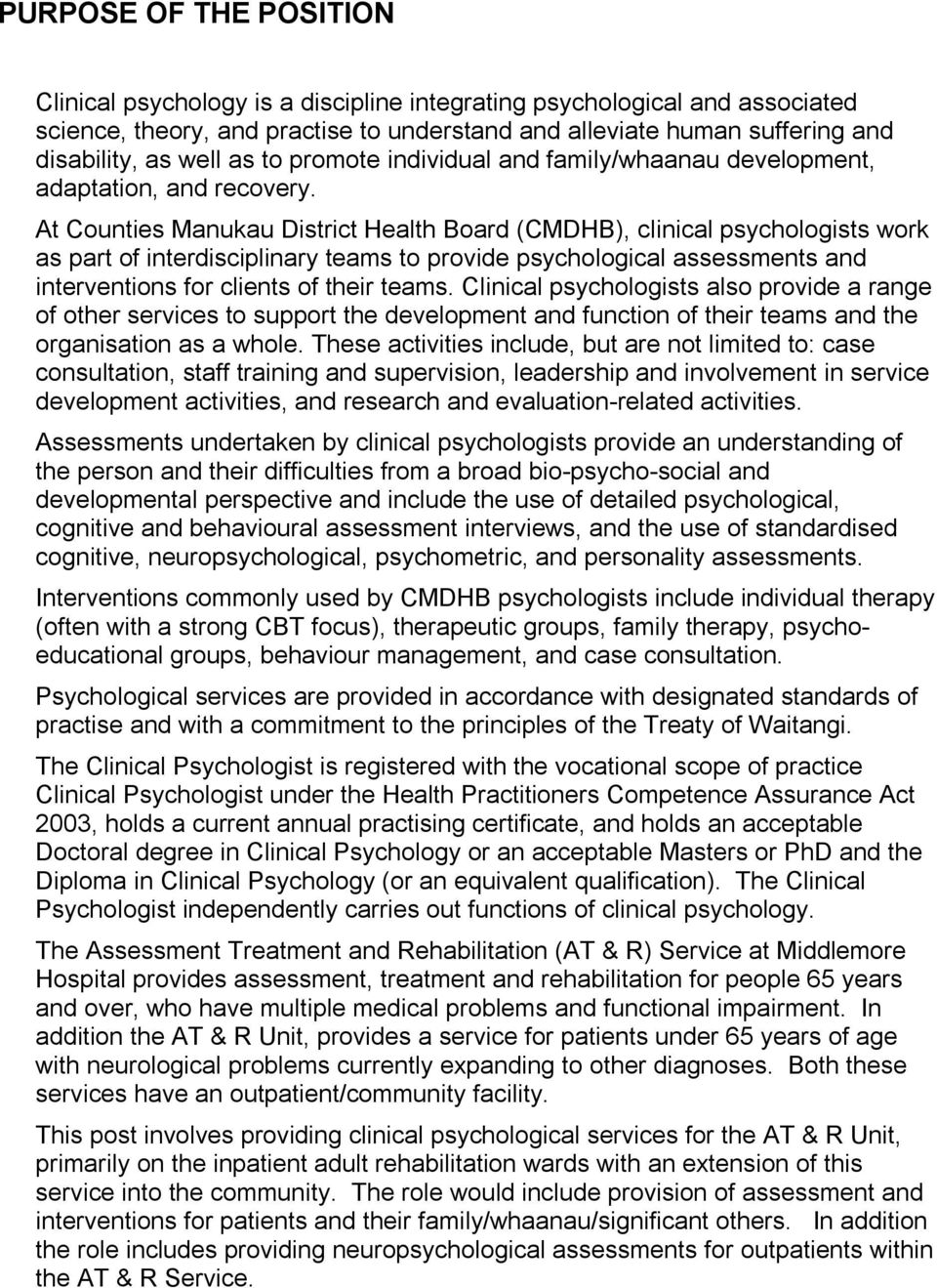 At Counties Manukau District Health Board (CMDHB), clinical psychologists work as part of interdisciplinary teams to provide psychological assessments and interventions for clients of their teams.