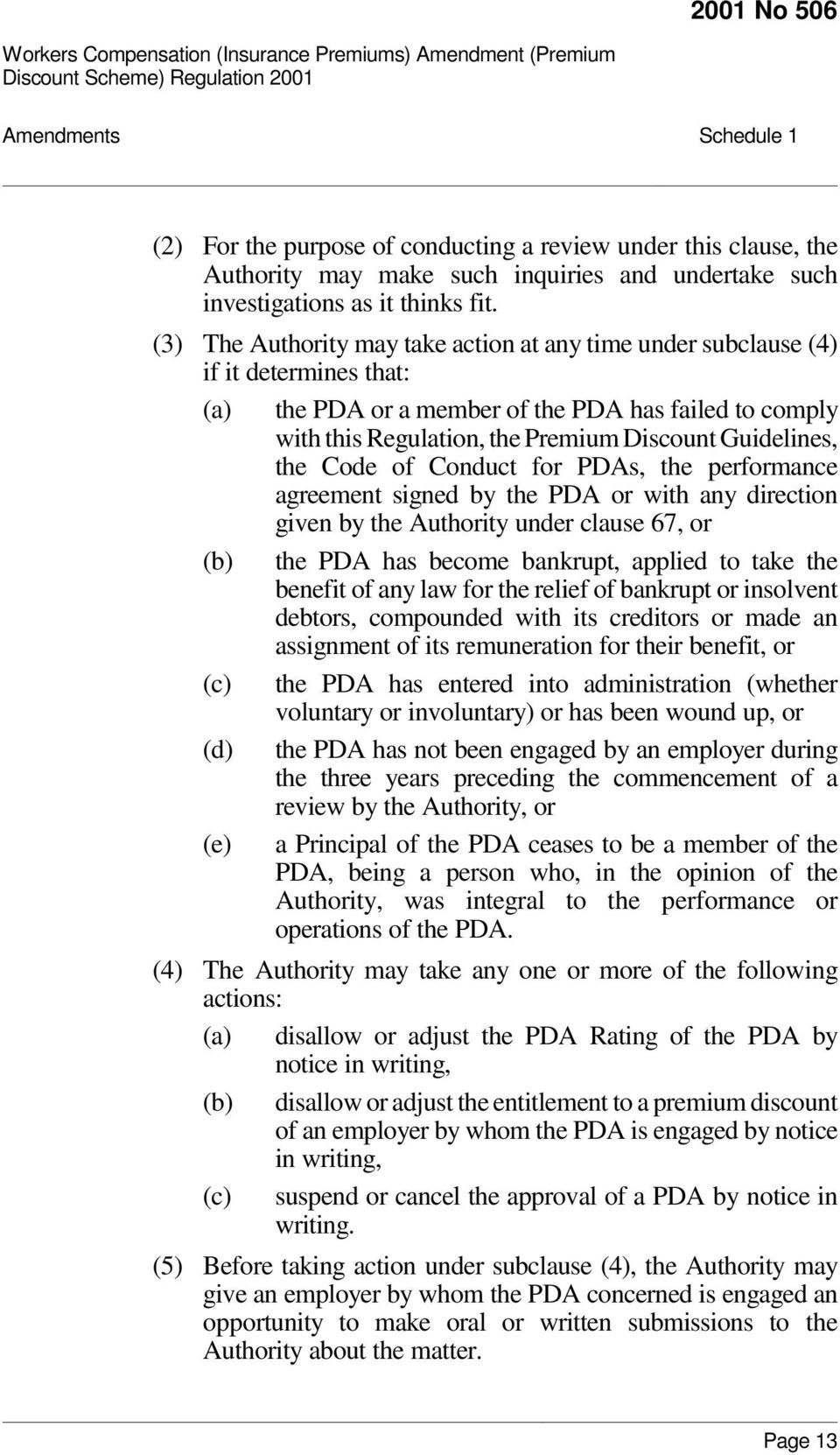 the Code of Conduct for PDAs, the performance agreement signed by the PDA or with any direction given by the Authority under clause 67, or (b) the PDA has become bankrupt, applied to take the benefit