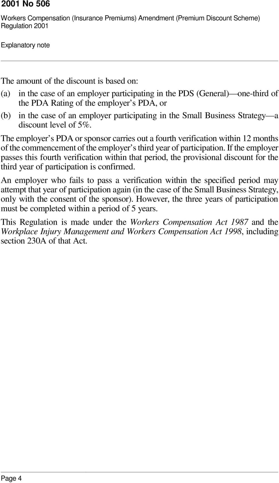 The employer s PDA or sponsor carries out a fourth verification within 12 months of the commencement of the employer s third year of participation.