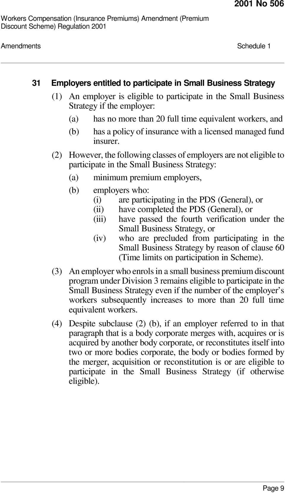 (2) However, the following classes of employers are not eligible to participate in the Small Business Strategy: (a) minimum premium employers, (b) employers who: (i) are participating in the PDS