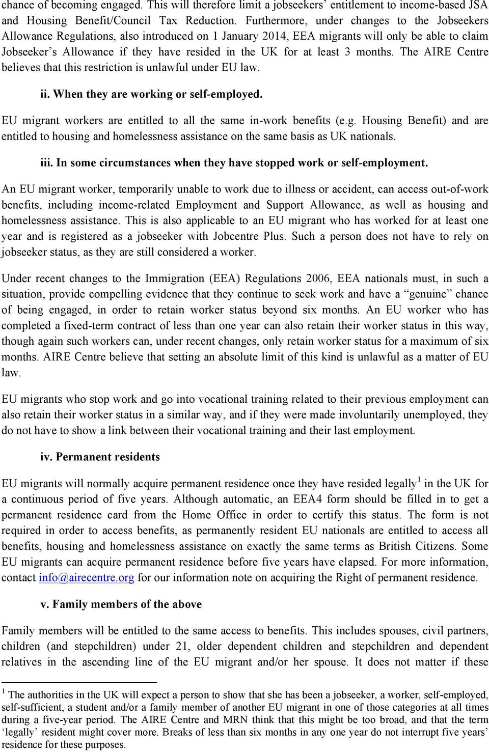 at least 3 months. The AIRE Centre believes that this restriction is unlawful under EU law. ii. When they are working or self-employed.