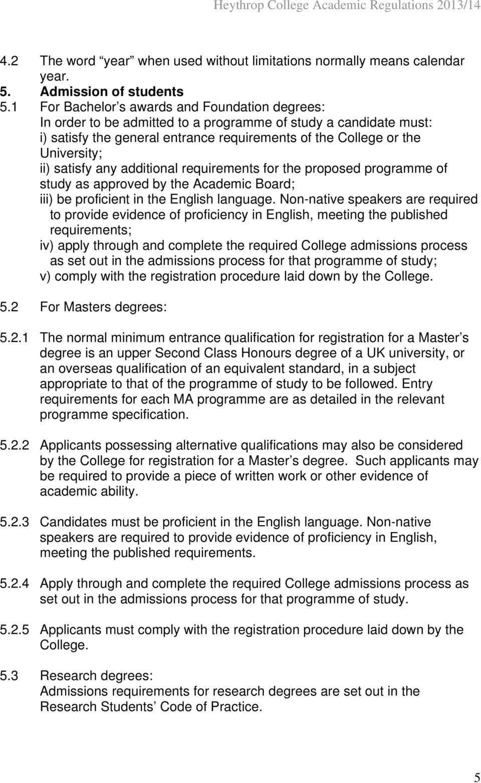 satisfy any additional requirements for the proposed programme of study as approved by the Academic Board; iii) be proficient in the English language.