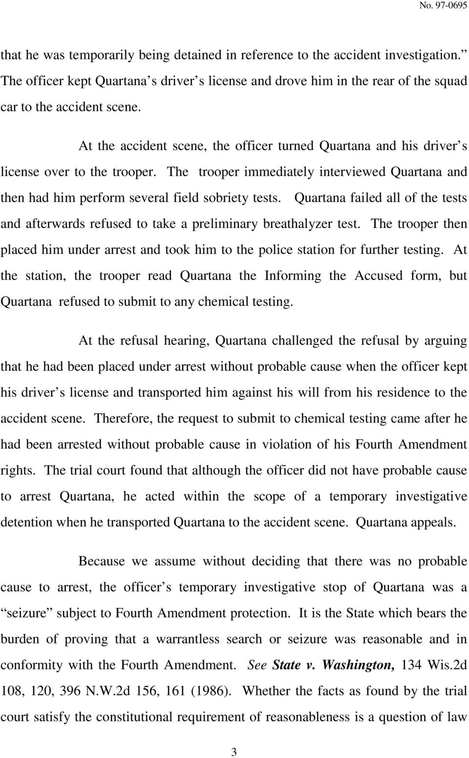 Quartana failed all of the tests and afterwards refused to take a preliminary breathalyzer test. The trooper then placed him under arrest and took him to the police station for further testing.