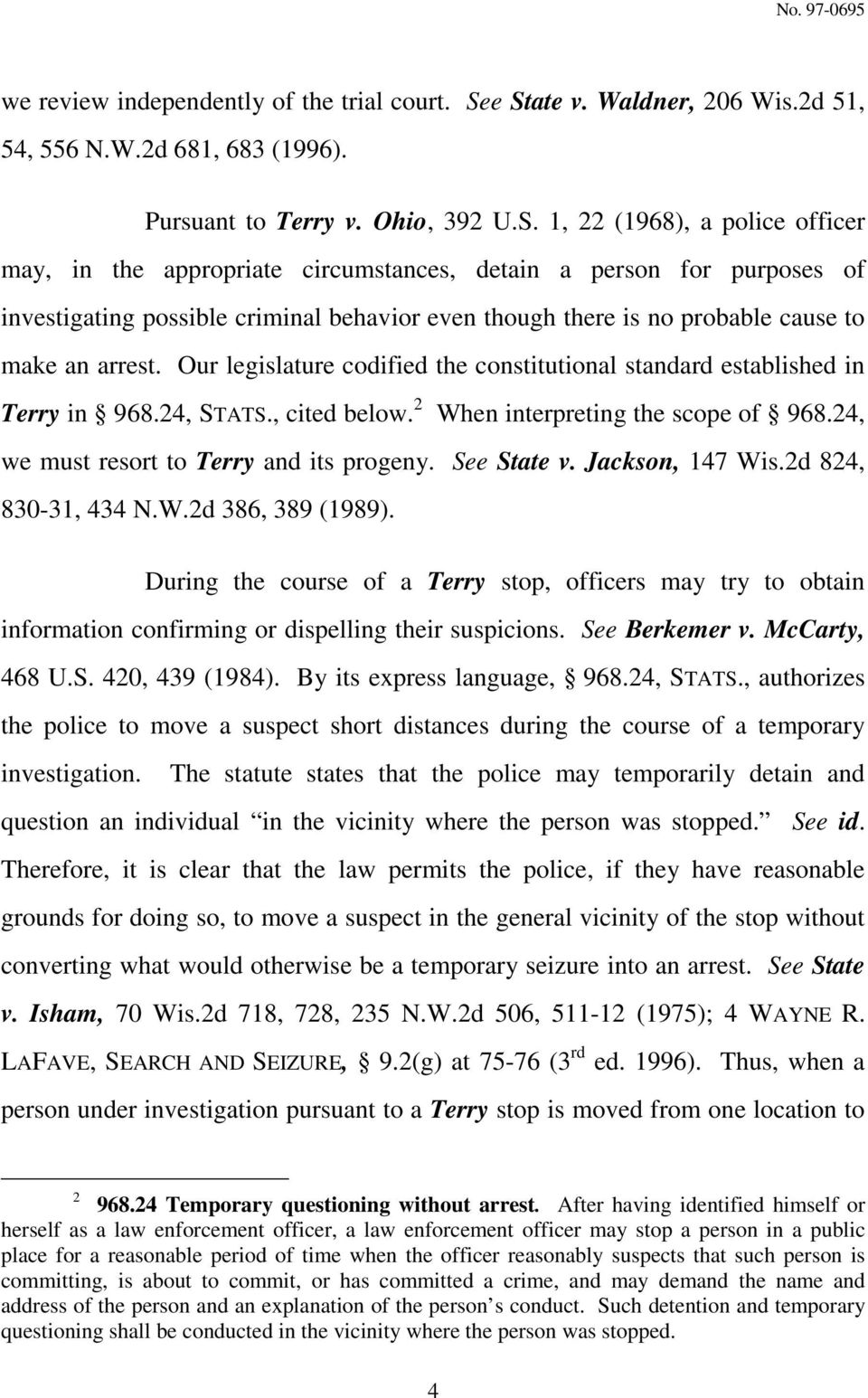 purposes of investigating possible criminal behavior even though there is no probable cause to make an arrest. Our legislature codified the constitutional standard established in Terry in 968.