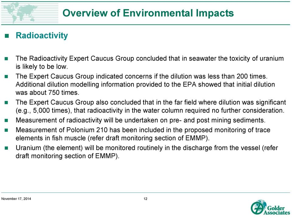 The Expert Caucus Group also concluded that in the far field where dilution was significant (e.g., 5,000 times), that radioactivity in the water column required no further consideration.