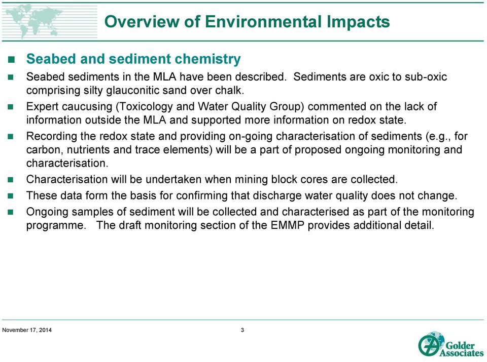 Recording the redox state and providing on-going characterisation of sediments (e.g., for carbon, nutrients and trace elements) will be a part of proposed ongoing monitoring and characterisation.