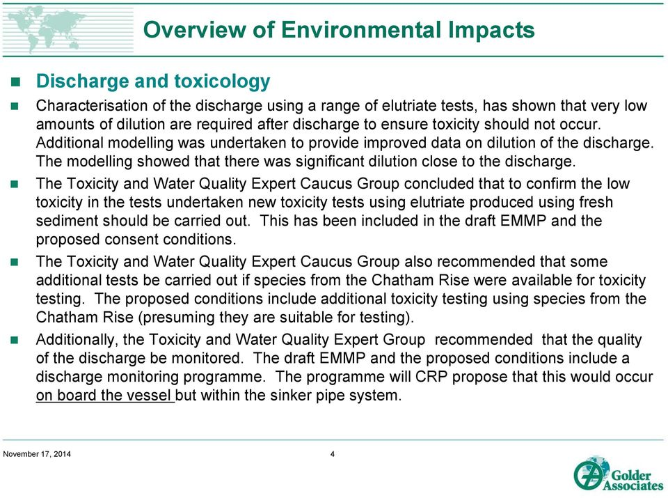 The Toxicity and Water Quality Expert Caucus Group concluded that to confirm the low toxicity in the tests undertaken new toxicity tests using elutriate produced using fresh sediment should be