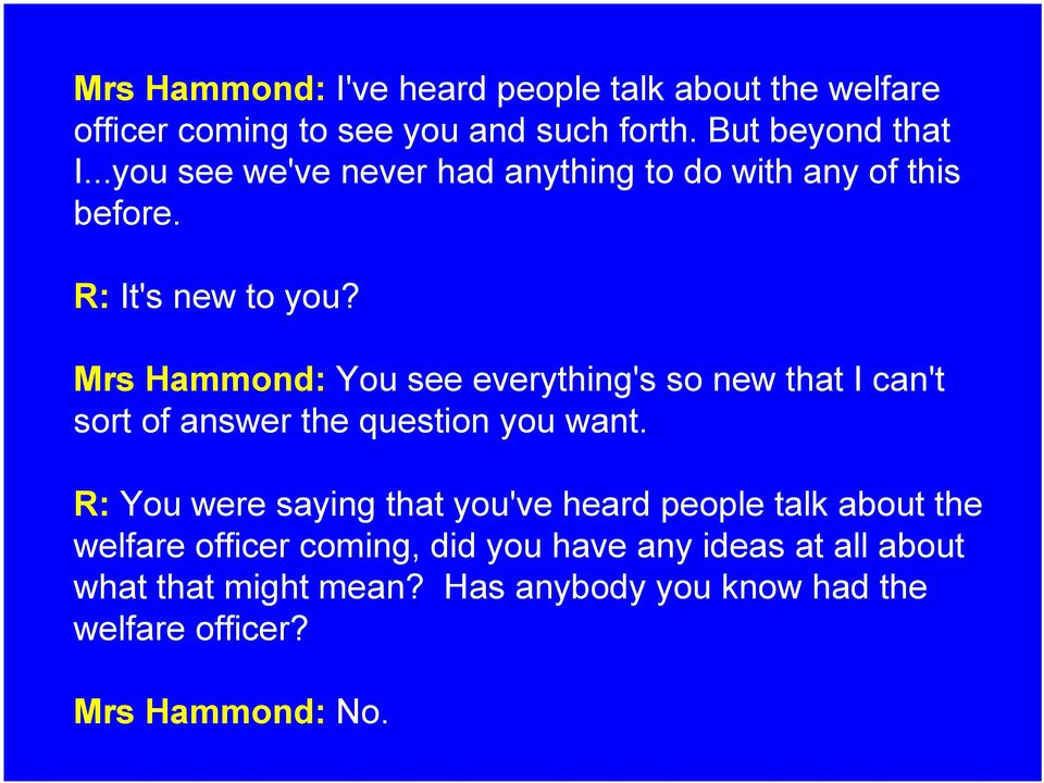 Mrs Hammond: You see everything's so new that I can't sort of answer the question you want.