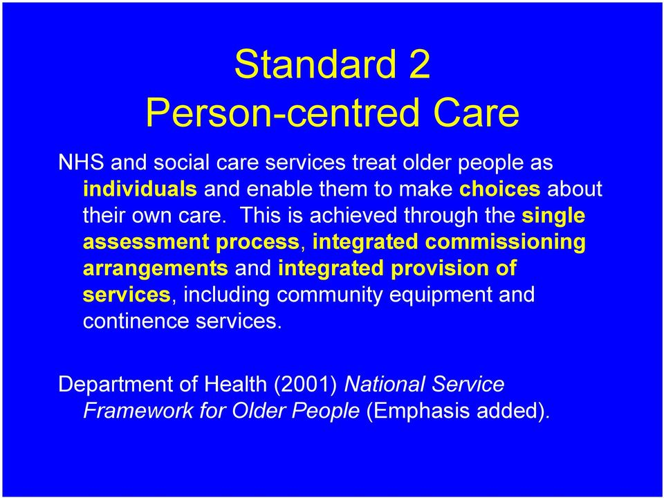 This is achieved through the single assessment process, integrated commissioning arrangements and
