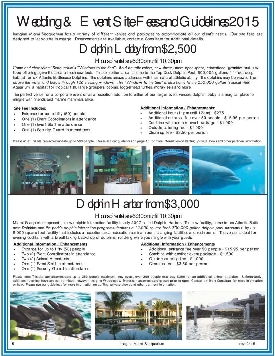 Dolphin Lobby from $2,500 Hours of rental are 6:30pm until 10:30p m Come and view Miami Seaquarium s Windows to the Sea.