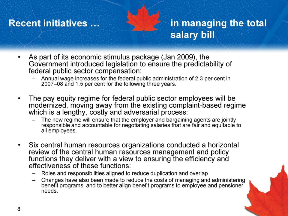 The pay equity regime for federal public sector employees will be modernized, moving away from the existing complaint-based regime which is a lengthy, costly and adversarial process: The new regime