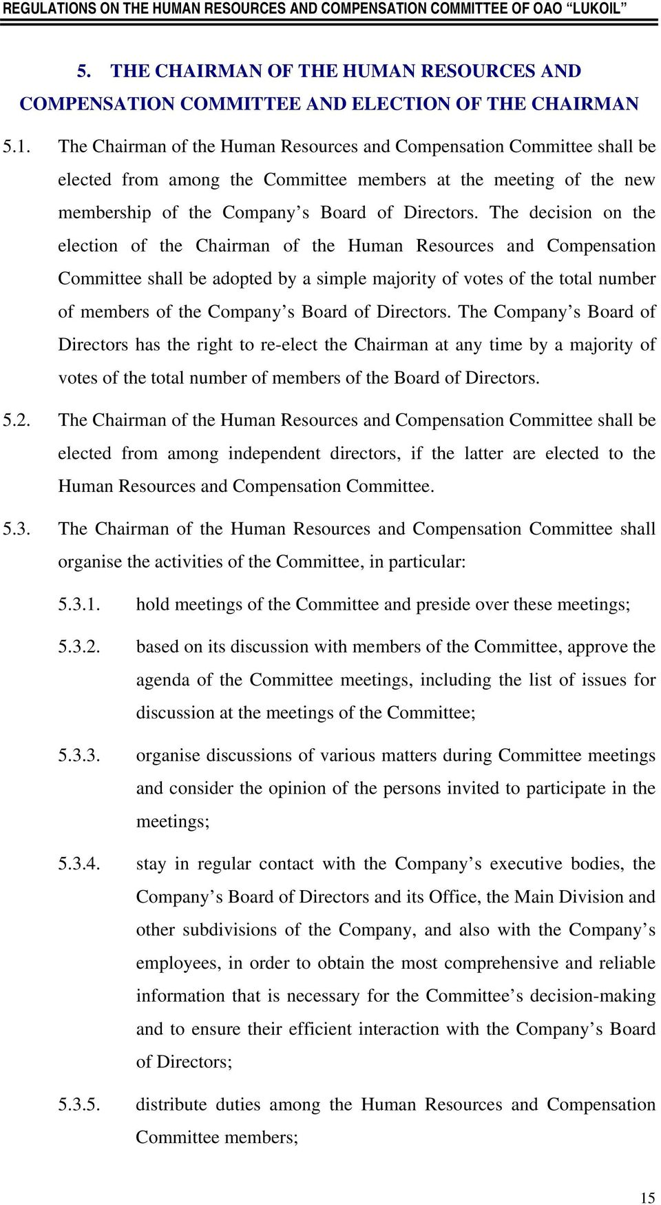 The decision on the election of the Chairman of the Human Resources and Compensation Committee shall be adopted by a simple majority of votes of the total number of members of the Company s Board of