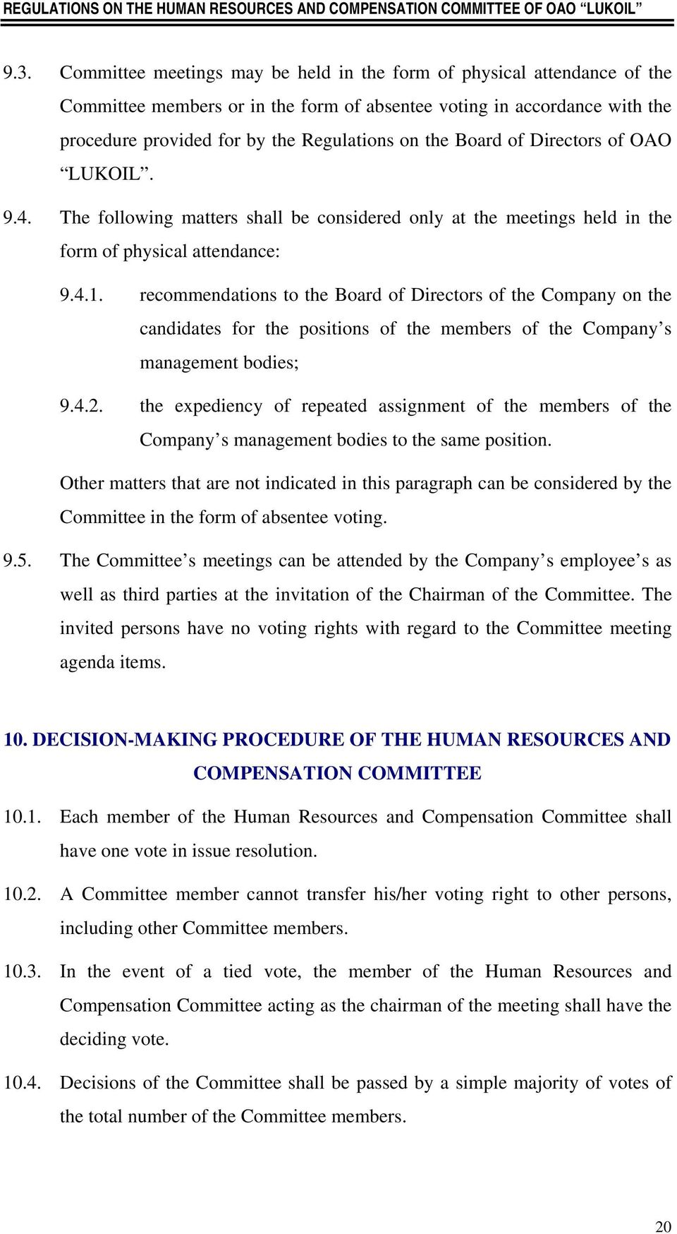 recommendations to the Board of Directors of the Company on the candidates for the positions of the members of the Company s management bodies; 9.4.2.