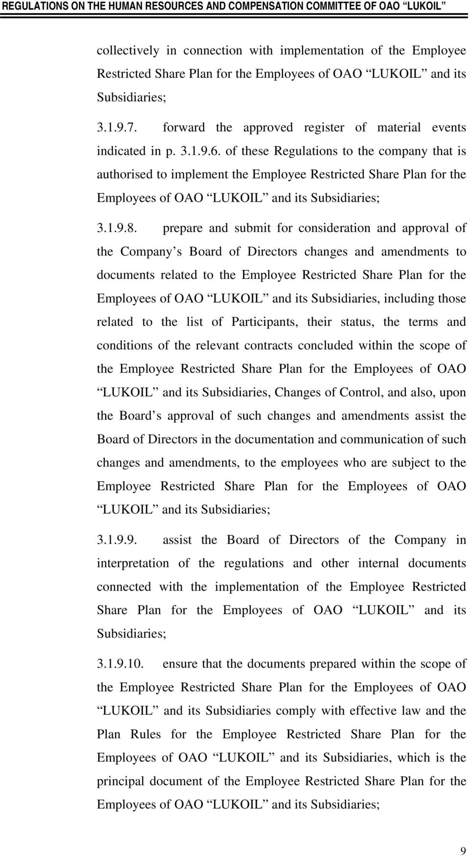 of these Regulations to the company that is authorised to implement the Employee Restricted Share Plan for the Employees of OAO LUKOIL and its Subsidiaries; 3.1.9.8.
