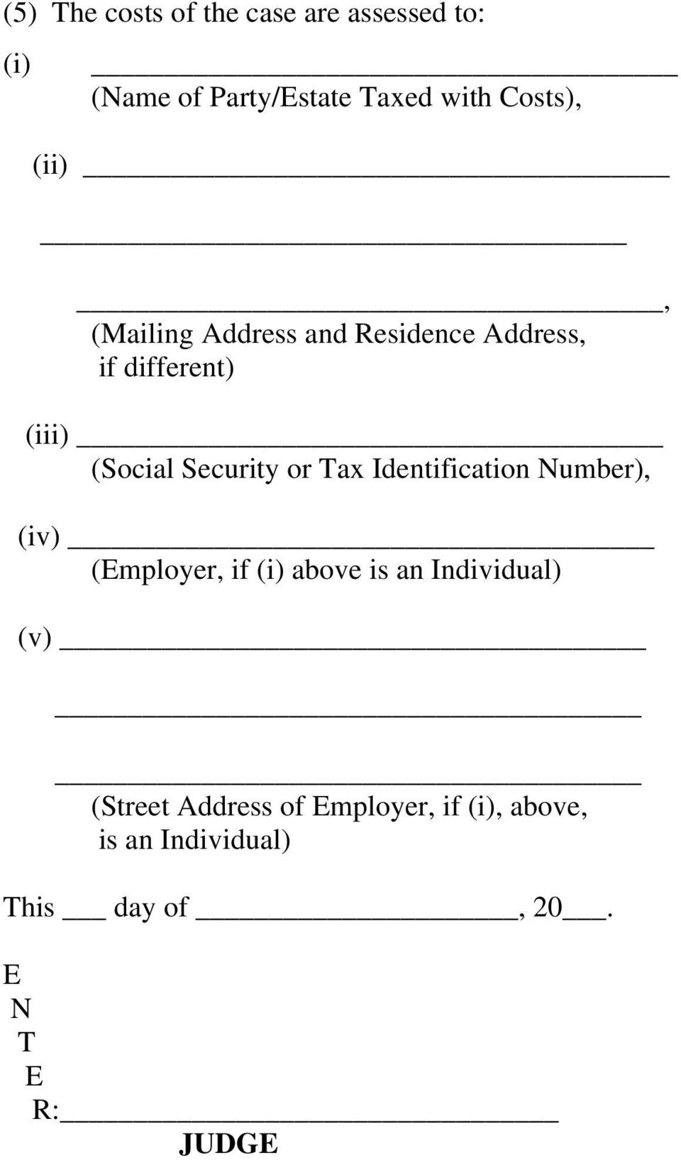Security or Tax Identification Number), (iv) (Employer, if (i) above is an Individual)
