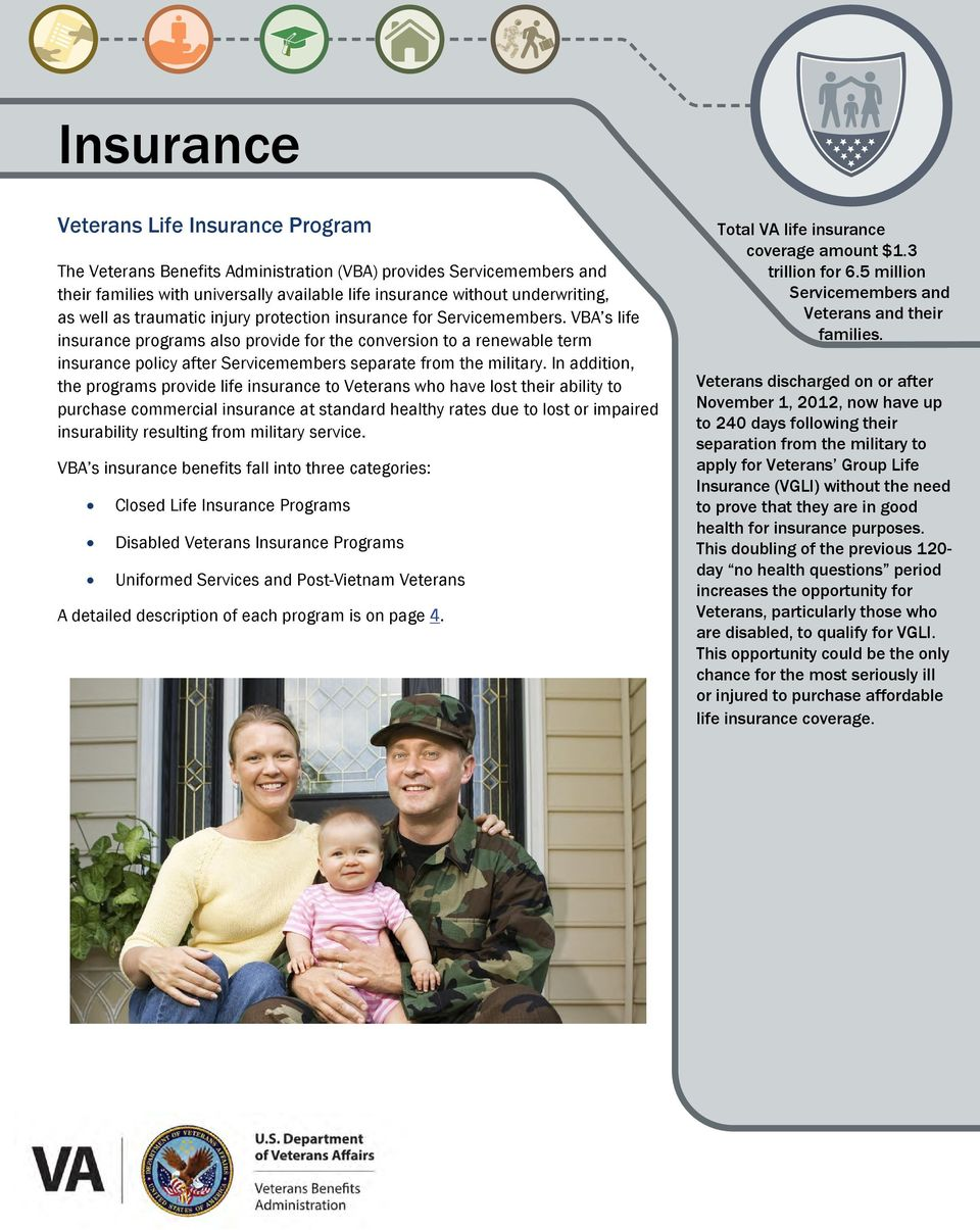 VBA s life insurance programs also provide for the conversion to a renewable term insurance policy after Servicemembers separate from the military.