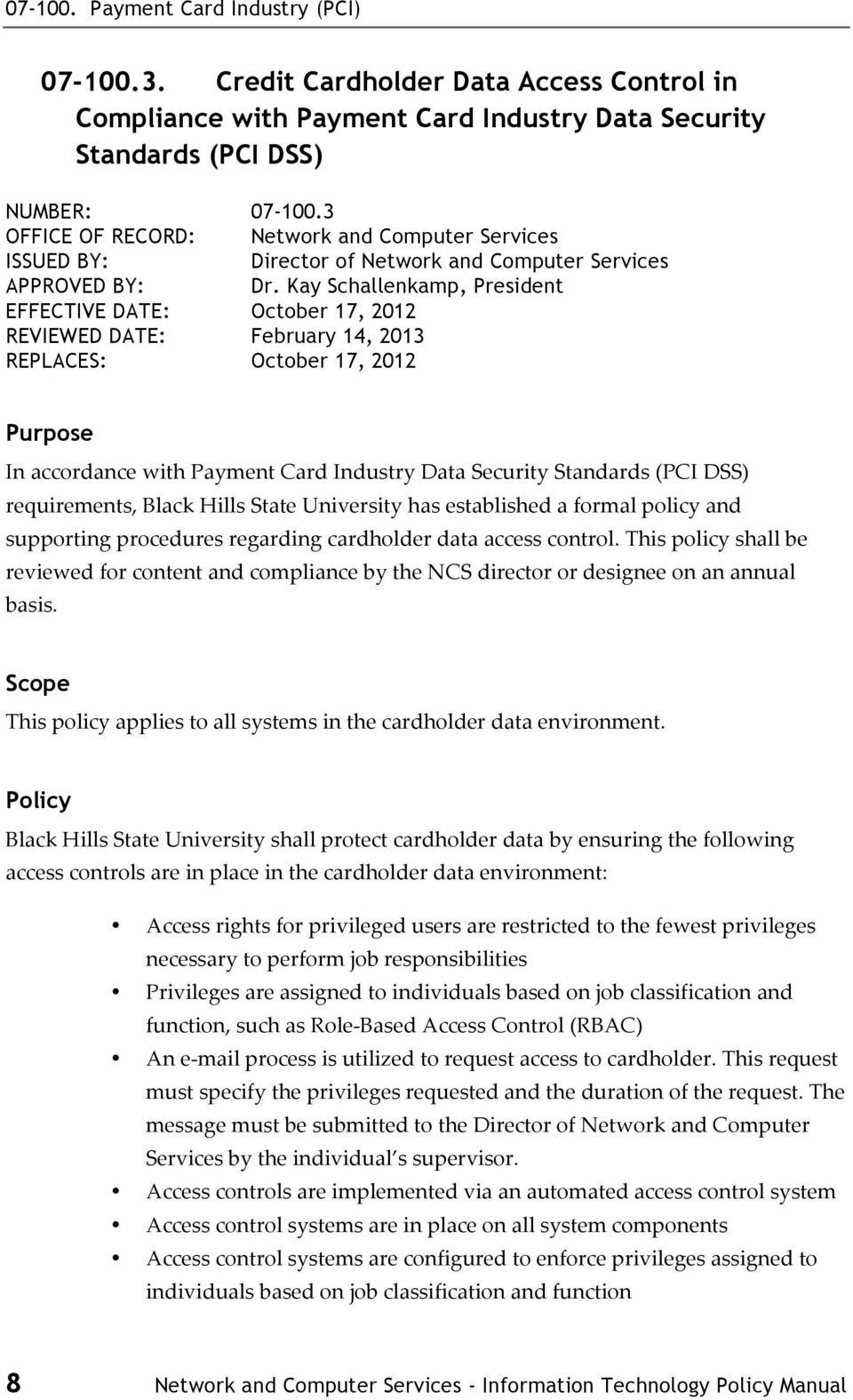 Kay Schallenkamp, President EFFECTIVE DATE: October 17, 2012 REVIEWED DATE: February 14, 2013 REPLACES: October 17, 2012 Purpose In accordance with Payment Card Industry Data Security Standards (PCI