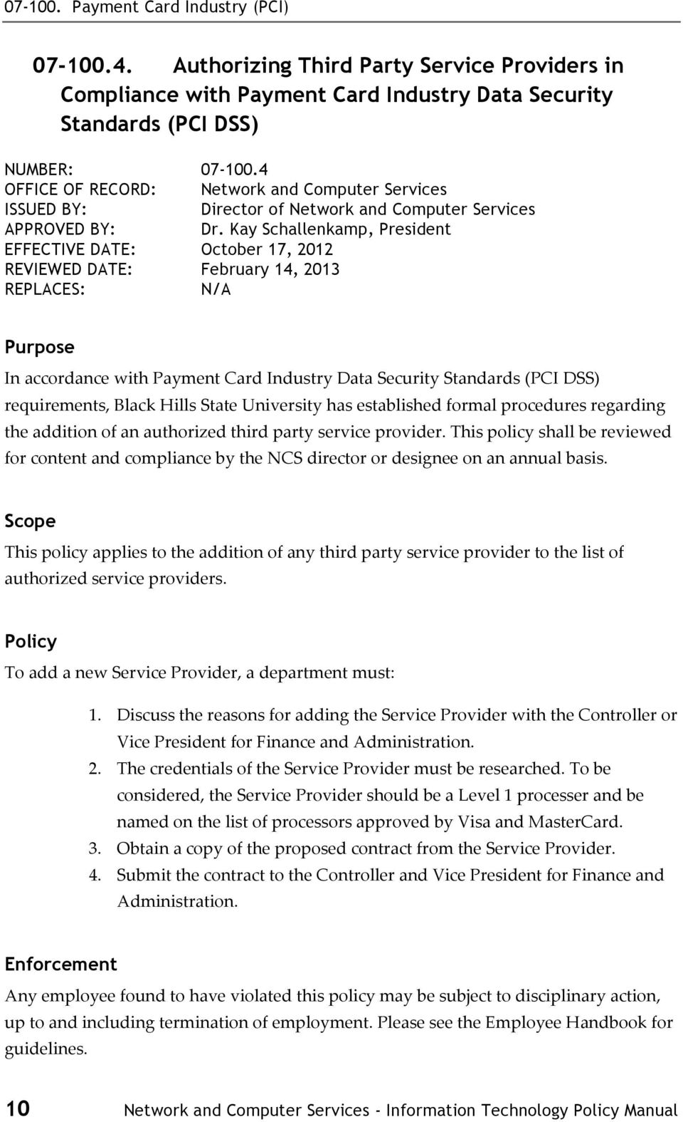 Kay Schallenkamp, President EFFECTIVE DATE: October 17, 2012 REVIEWED DATE: February 14, 2013 REPLACES: N/A Purpose In accordance with Payment Card Industry Data Security Standards (PCI DSS)