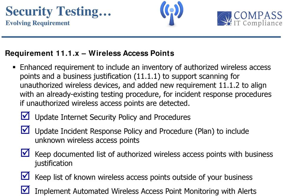 Update Internet Security Policy and Procedures Update Incident Response Policy and Procedure (Plan) to include unknown wireless access points Keep documented list of authorized wireless