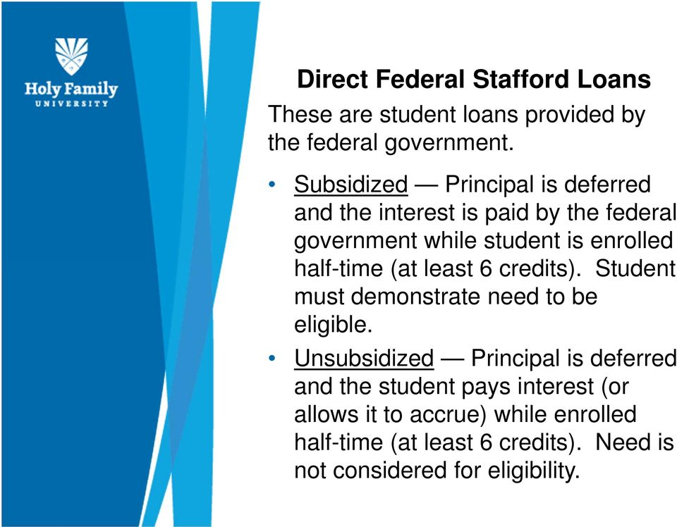 half-time (at least 6 credits). Student must demonstrate need to be eligible.