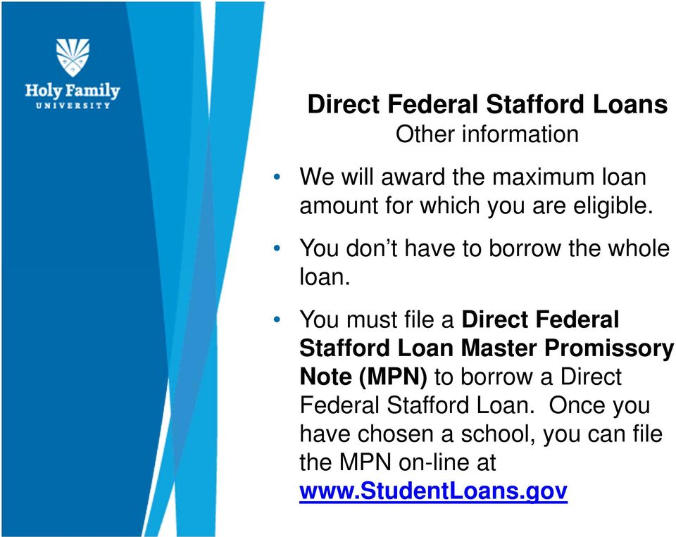 You must file a Direct Federal Stafford Loan Master Promissory Note (MPN) to borrow a