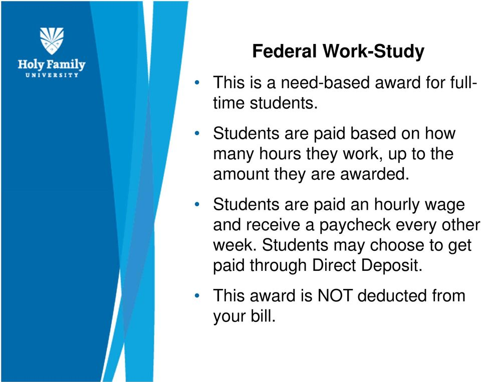 awarded. Students are paid an hourly wage and receive a paycheck every other week.